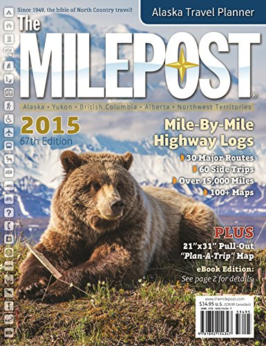 The Milepost 2015: All-the-North Travel Guide: Alaska, Yukon, British Columbia, Alberta, Northwest Territories