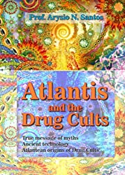 ATLANTIS AND THE DRUG CULTS (SEARCHING ATLANTIS Book 1)