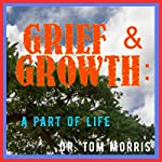 Grief & Growth: A Part of Life | Dr. Tom Morris
