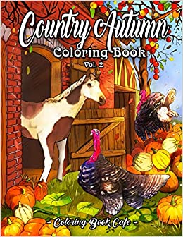 Book's Cover of Country Autumn Coloring Book: An Adult Coloring Book Featuring Charming Autumn Scenes, Beautiful Farm Animals and Relaxing Country Landscapes Vol. 2 (Inglés) Tapa blanda – 27 septiembre 2020