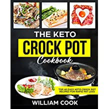 The Keto Crock Pot Cookbook: Top 60 Easy Keto Crock Pot Recipes For Rapid Fat Loss (simple keto slow cooker recipes, ketogenic slow cooker, ketogenic crockpot, ... diet meal prep meal plan, keto made easy)