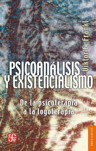Psicoanálisis y existencialismo. De la psicoterapia a la logoterapia (Breviarios nº 27) (Spanish Edition)