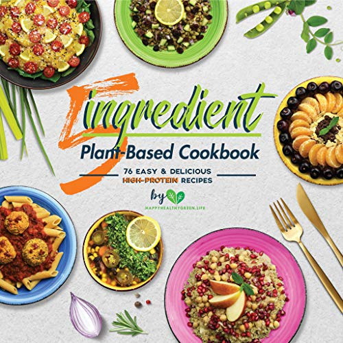 5-Ingredient Plant-Based Cookbook: 76 Easy & Delicious High-Protein Recipes by J. Plants, Stephan Vogel