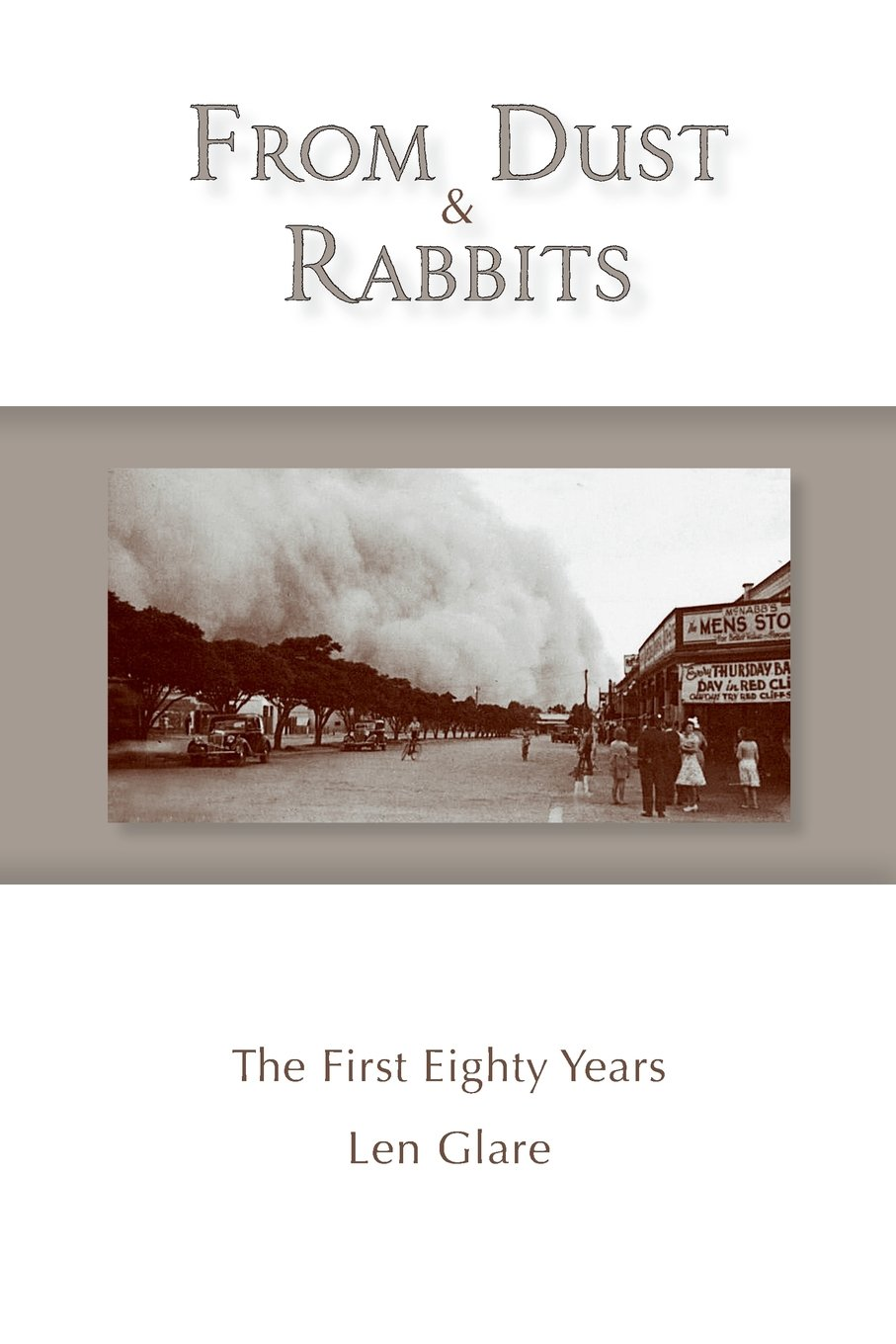 From Dust And Rabbits: The First Eighty Years: Len Glare: 9780995436480:  Amazon: Books