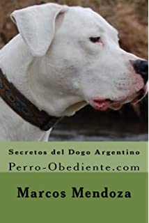 Secretos del Dogo Argentino: Perro-Obediente.com (Spanish Edition)