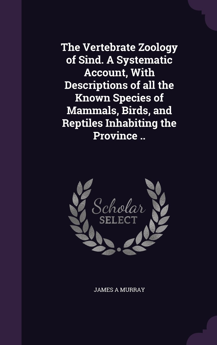Download The Vertebrate Zoology of Sind. a Systematic Account, with Descriptions of All the Known Species of Mammals, Birds, and Reptiles Inhabiting the Province .. pdf epub