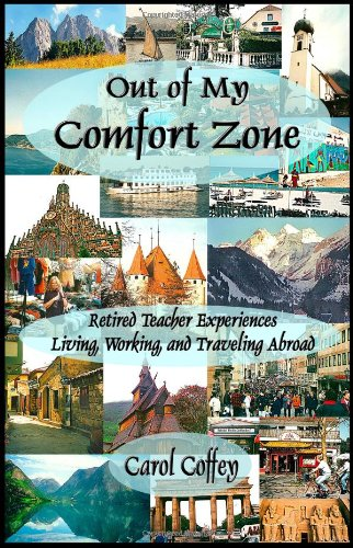 Out of My Comfort Zone:  Retired Teacher Experiences Living, Working, and Traveling Abroad PDF