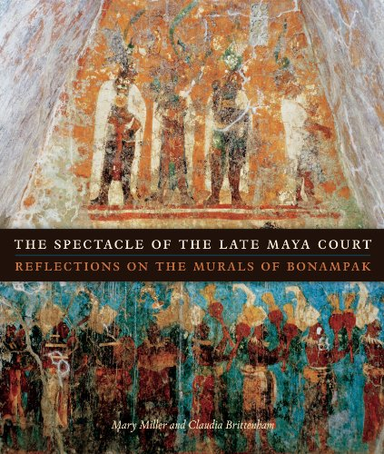 The Spectacle of the Late Maya Court: Reflections on the Murals of Bonampak (The William and Bettye Nowlin Series in Art, History, and Culture of the Western Hemisphere) ()