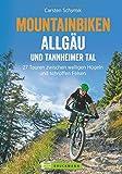 MTB Allgäu: Biken Allgäu und Tannheimer Tal: 27 Touren zwischen welligen Hügeln und schroffen Felsen - Mountainbike Touren rund um Sonthofen, Oberstaufen mit Höhenprofil und Karten zu jeder Tour