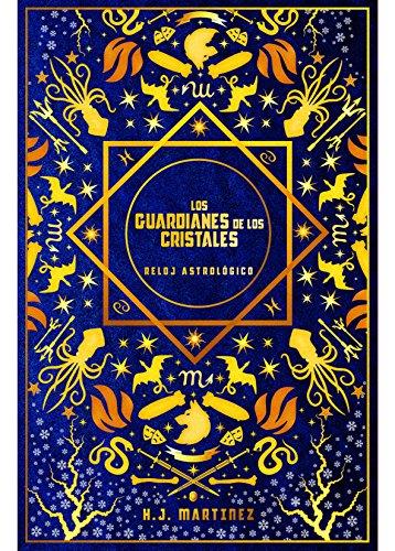 Los Guardianes de los Cristales: Reloj Astrológico (Spanish Edition) by [Martínez,
