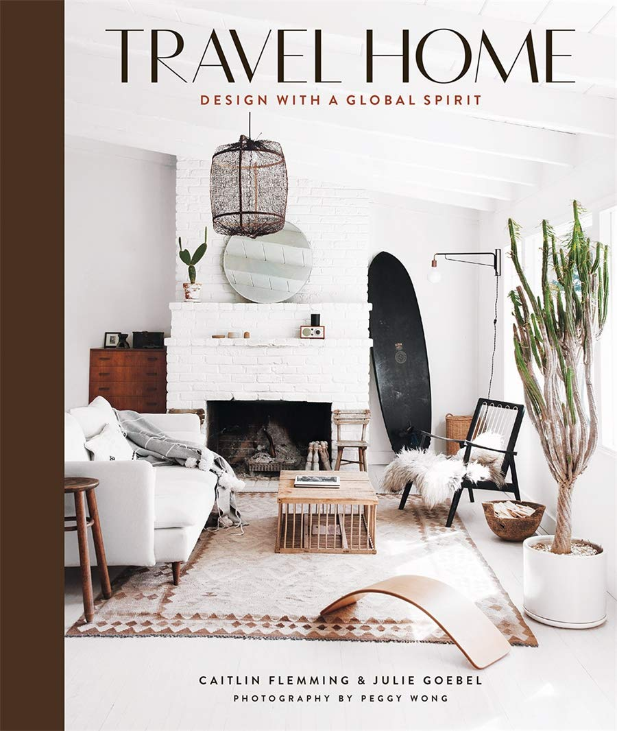 Travel Home Design With A Global Spirit Flemming Caitlin Goebel Julie Wong Peggy 9781419733833 Amazon Com Books