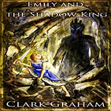 Emily and the Shadow King Audiobook by Clark Graham Narrated by Daniel Nicolai