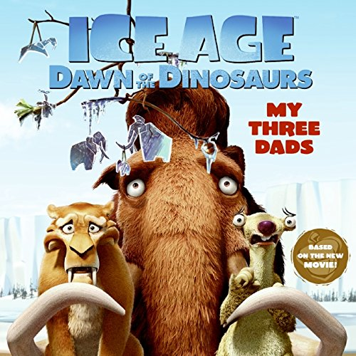 Ice Age: Dawn of the Dinosaurs: My Three Dads