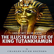 History for Kids: The Illustrated Life of King Tutankhamun Audiobook by Charles River Editors Narrated by Tracey Norman