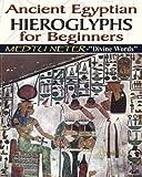 Ancient Egyptian Hieroglyphs for Beginners: Medtu Neter-