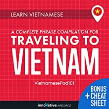 Learn Vietnamese: A Complete Phrase Compilation for Traveling to Vietnam Audiobook by  Innovative Language Learning LLC Narrated by  VietnamesePod101.com