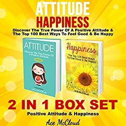 Attitude: Happiness: Discover the True Power of a Positive Attitude & The Top 100 Best Ways to Feel Good & Be Happy