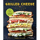 Grilled Cheese Kitchen: Bread + Cheese + Everything in Between (Grilled Cheese Cookbooks, Sandwich Recipes, Creative Recipe B