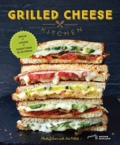 (Grilled Cheese Kitchen: Bread + Cheese + Everything in Between)