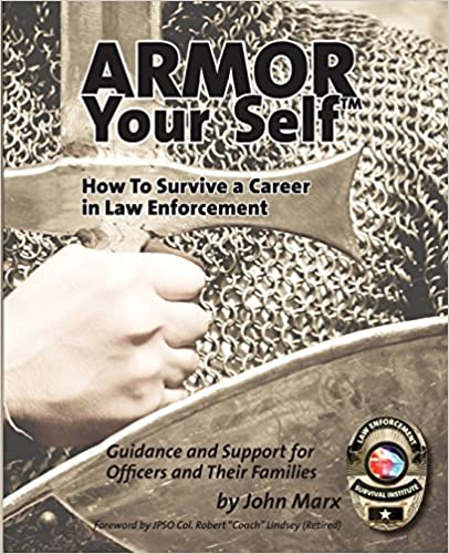 Armor Your Self: How to Survive a Career in Law Enforcement: Guidance and Support for Officers and Their Families