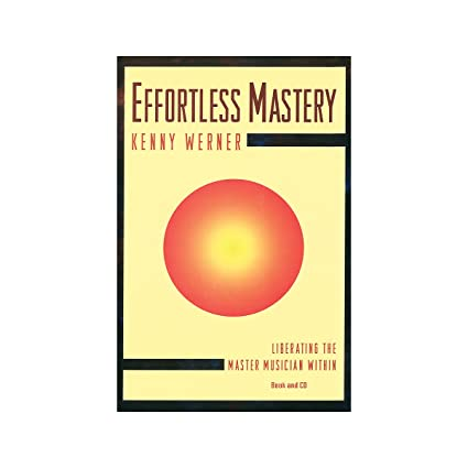 effortless mastery liberating the master musician within book cd