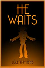 He Waits - A Book of Strange and Disturbing Horror Kindle Edition