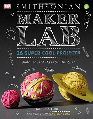 Maker Lab: 28 Super Cool Projects: Build * Invent * Create * Discover