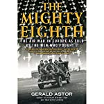 The Mighty Eighth: The Air War in Europe as Told by the Men Who Fought It | Gerald Astor