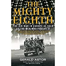 The Mighty Eighth: The Air War in Europe as Told by the Men Who Fought It Audiobook by Gerald Astor Narrated by Kaleo Griffith
