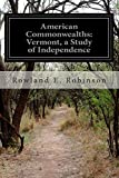 American Commonwealths: Vermont, a Study of Independence, Rowland E. Robinson, 1500151548