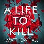 A Life to Kill: Coroner Jenny Cooper, Book 7   Matthew Hall