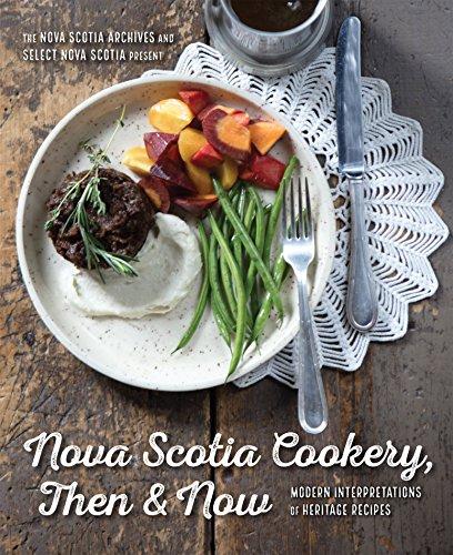 Nova Scotia Cookery, Then and Now: Modern Interpretations of Heritage Recipes by Nova Scotia Archives, Select Nova Scotia