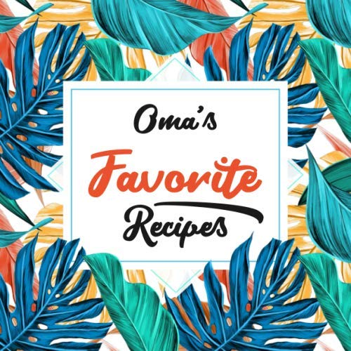 Oma's Favorite Recipes: Blank Cookbook - Make Her Smile With This Cute Personalized Empty Recipe Book With 120 Recipe Pages - Oma Gift for Birthday, ... Christmas, or Other Holidays  - Floral Cover by Happy Little Recipe Books