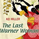 The Last Warner Woman Audiobook by Kei Miller Narrated by Kei Miller