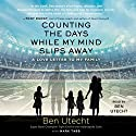 Counting the Days While My Mind Slips Away: A Love Letter to My Family Audiobook by Ben Utecht, Mark Tabb Narrated by Ben Utecht