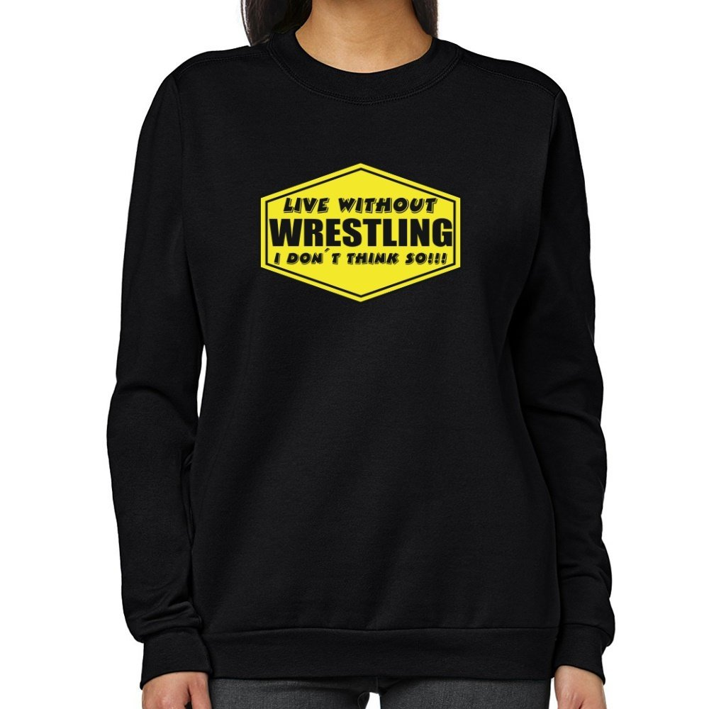 Teeburon LIVE WITHOUT Wrestling , I DON'T THINK SO ! Women Sweatshirt by Teeburon