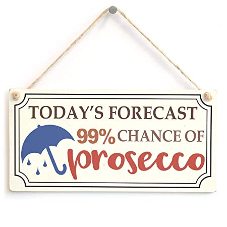 Mr.sign TodayS Forecast 99% Chance of Prosecco Cartel de ...