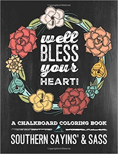 Southern Sayins & Sass: A Chalkboard Coloring Book: Well Bless Your Heart: Southern Charm & Southern Sayings Funny Coloring Books For Grownups & ... Spiritual Coloring Book & Zen Coloring Book)