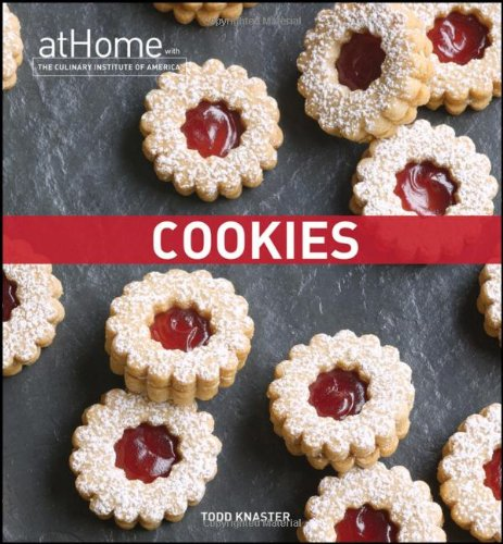 Cookies at Home with The Culinary Institute of America by Todd Knaster, Culinary Institute of America