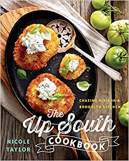 the up south cookbook chasing dixie in a brooklyn kitchen nicole a taylor 9781581573015 amazoncom books. Interior Design Ideas. Home Design Ideas