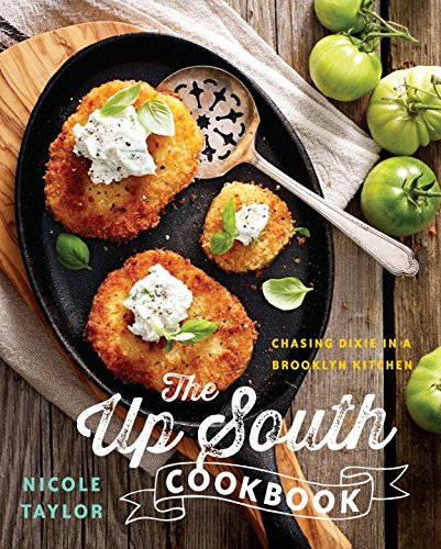 The Up South Cookbook: Chasing Dixie in a Brooklyn Kitchen by Nicole A. Taylor
