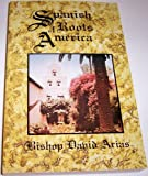 Spanish Roots of America, Arias, David, 0879734760