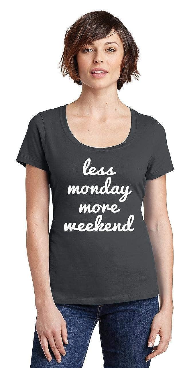 Comical Shirt Ladies Less Monday More Weekend Scoop Tee