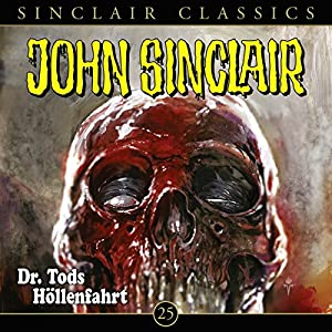 Dr. Tods Höllenfahrt (John Sinclair Classics 25) Hörspiel