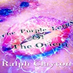 The Purple Lotus of the Orient: Memories from the Motherland | Ralph Clayton