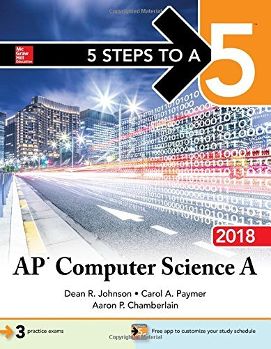 5 Steps to a 5: AP Computer Science A 2018 (5 Steps to a 5 on the Advanced Placement Examinations) [8/4/2017] Dean R. Johnson