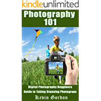 Photography 101: Digital Photography Beginner's Guide to Taking Stunning Photographs (Photography, Photography Guide…
