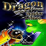 The Dragon Who Found a Spider in His Shoe: Dragon Who Series Volume 4   Janet McNulty