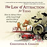 The Law of Attraction for Teens: How to Get More of the Good Stuff, and Get Rid of the Bad Stuff | Christopher Combates