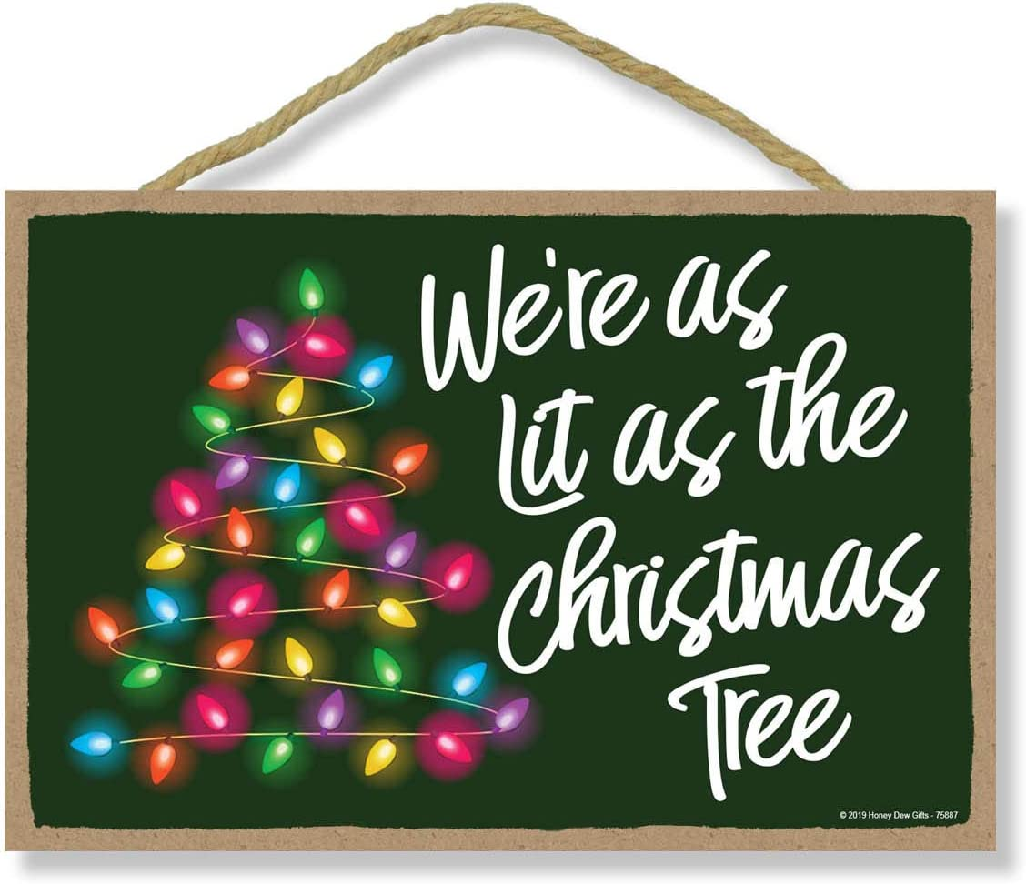Honey Dew Gifts Home Decor, We're as Lit as The Christmas Tree 7 inch by 10.5 inch Hanging Wood Sign, Funny Sign, Christmas Decor